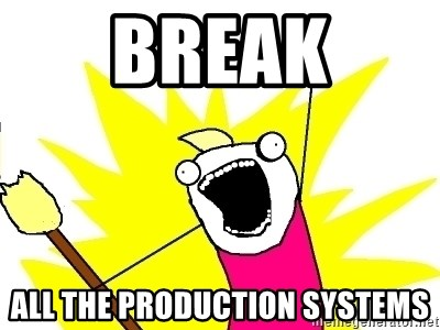 X ALL THE THINGS - break all the production systems