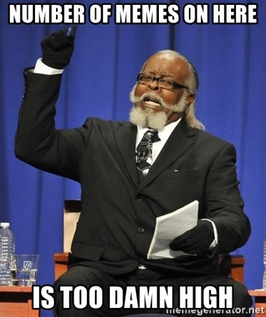 Rent Is Too Damn High - Number of memes on here  is too Damn High