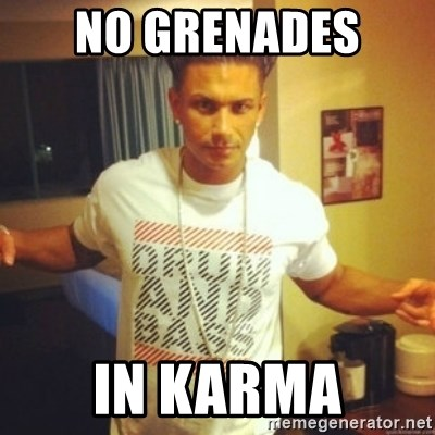 Drum And Bass Guy - NO GRENADES  IN KARMA
