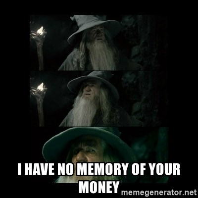 Confused Gandalf -  i have no memory of your money