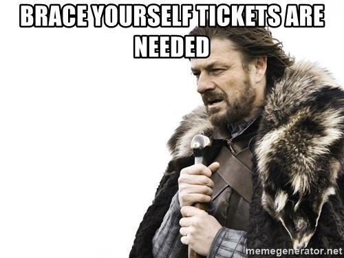 Winter is Coming - Brace yourself tickets are needed