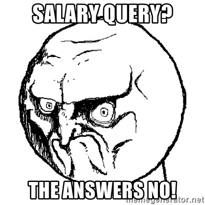 NO FACE - SALARY QUERY? THE ANSWERS NO!