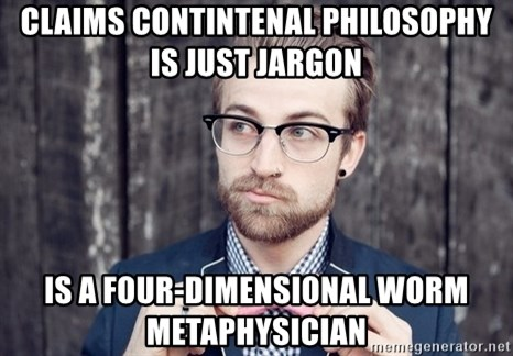 Scumbag Analytic Philosopher - claims contintenal philosophy is just jargon Is a four-dimensional worm metaphysician