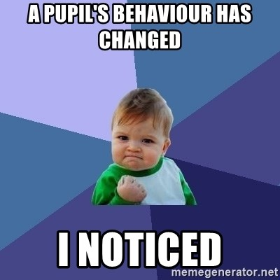 Success Kid - a pupil's behaviour has changed  i noticed