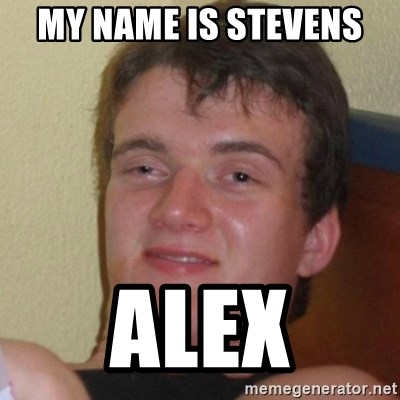 Really Stoned Guy - MY NAME IS STEVENS  ALEX
