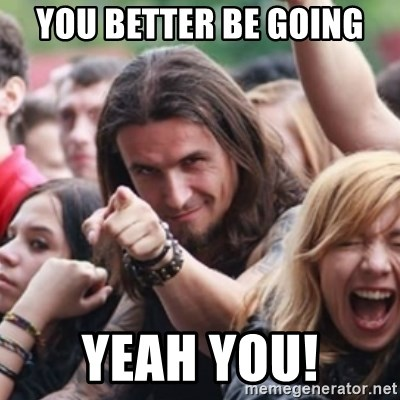 Ridiculously Photogenic Metalhead - You better be going yeAh you!
