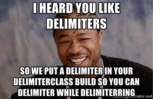 Yo Dawg - I heard you like delimiters so we put a delimiter in your Delimiterclass build so you can delimiter while delimiterring
