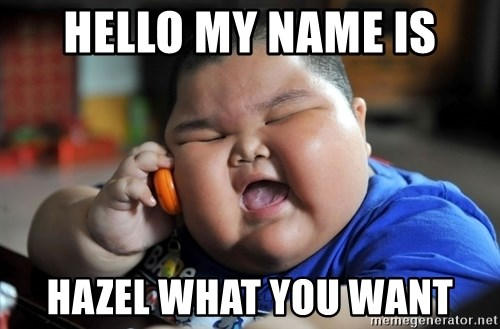 Fat Asian Kid - HELLO MY NAME IS HAZEL WHAT YOU WANT
