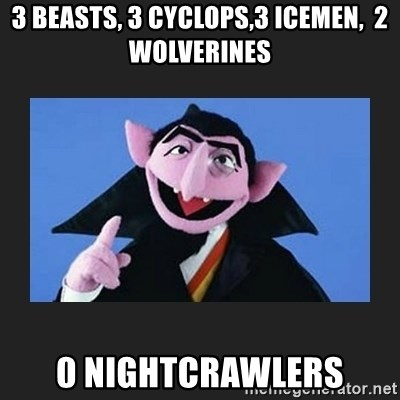 The Count from Sesame Street - 3 beasts, 3 Cyclops,3 Icemen,  2 Wolverines 0 Nightcrawlers