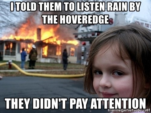 Disaster Girl - I told them to listen rain by the hoveredge they didn't pay attention