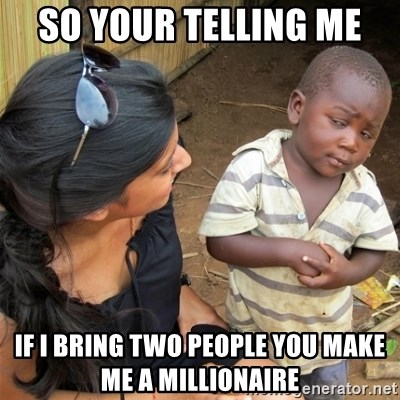 So You're Telling me - So your telling me  If i bring two people you make me a MILLIONAIRE