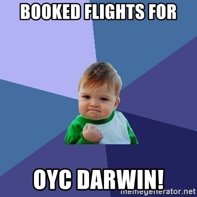 Success Kid - BOOKED FLIGHTS FOR OYC DARWIN!