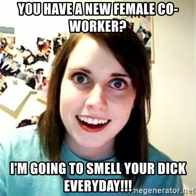 Overly Attached Girlfriend 2 - YOU HAVE A NEW FEMALE CO-WORKER? I'M GOING TO SMELL YOUR DICK EVERYDAY!!!