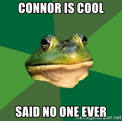 Foul Bachelor Frog - Connor is cool said no one ever