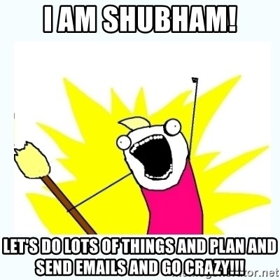All the things - i am shubham! LET'S DO LOTS OF THINGS AND PLAN AND SEND EMAILS AND GO CRAZY!!!