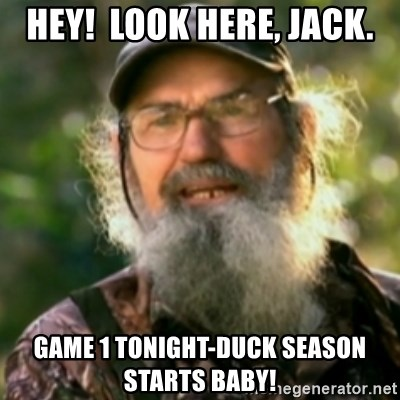 Duck Dynasty - Uncle Si  - Hey!  look here, jack. game 1 tonight-duck season starts baby!