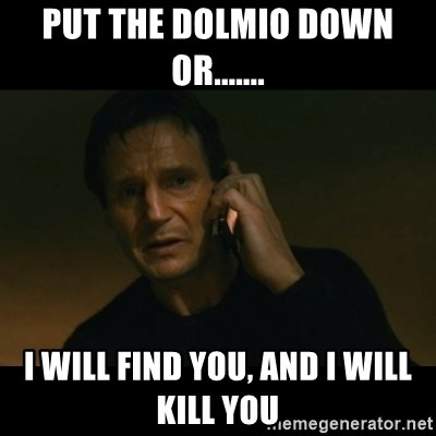 liam neeson taken - Put the dolmio down or....... i will find you, and i will kill you