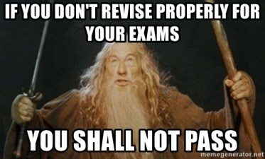Gandalf - If you don't revise properly for your exams you shall not pass