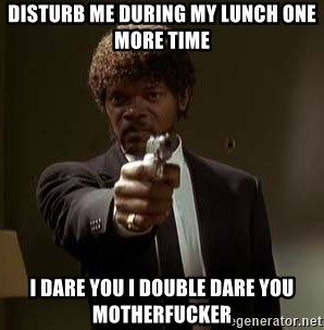 Jules Pulp Fiction - disturb me during my lunch one more time i dare you i double dare you motherfucker