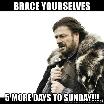 Winter is Coming - BRACE yourselves 5 more days to Sunday!!!