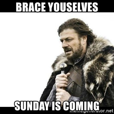Winter is Coming - Brace youselves Sunday is coming