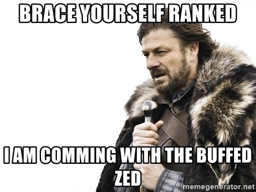 Winter is Coming - brace yourself ranked i am comming with the buffed zed