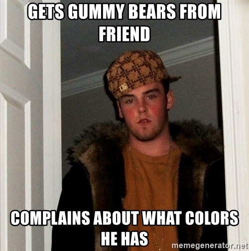 Scumbag Steve - gets gummy bears from friend complains about what colors he has