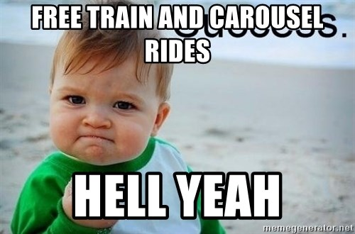 success baby - Free Train and Carousel Rides Hell Yeah