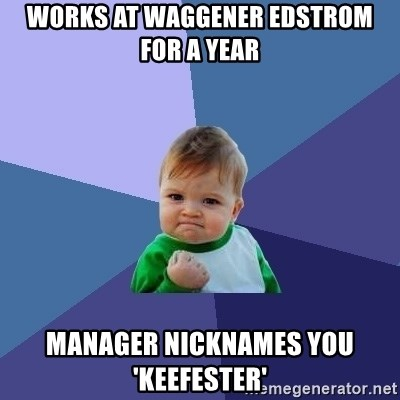 Success Kid - Works at waggener edstrom for a year manager nicknames you 'keefester'
