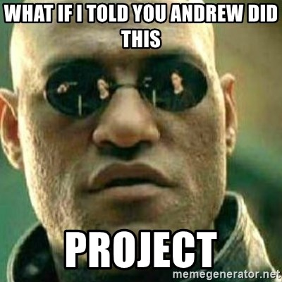 What If I Told You - what if i told you andrew did this project