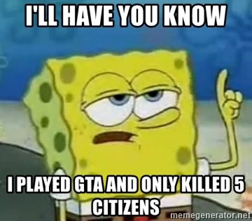 Tough Spongebob - I'LL HAVE YOU KNOW I PLAYED GTA AND ONLY KILLED 5 CITIZENS