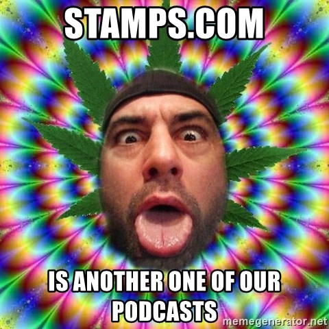 Joe Rogan - stamps.com is another one of our podcasts