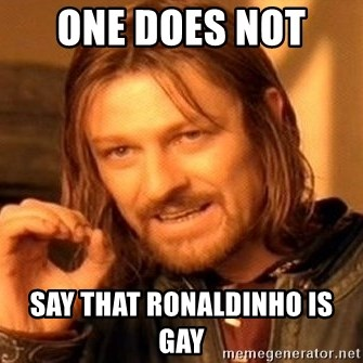 One Does Not Simply - one does not  say that Ronaldinho is gay