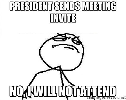 Fuck Yeah - President sends meeting invite No, I will not attend