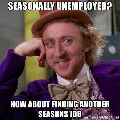 Willy Wonka - Seasonally unemployed? How about finding AnoTher seasonS job