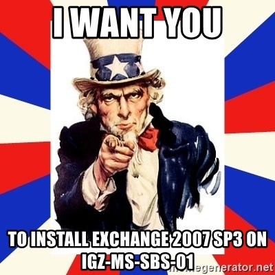 uncle sam i want you - I WANT YOU TO install exchange 2007 sp3 on igz-ms-sbs-01