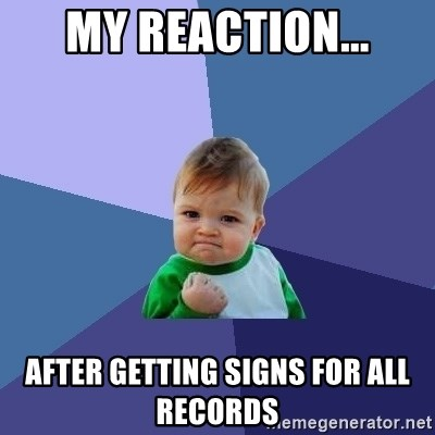 Success Kid - my reaction... After getting signs for all records