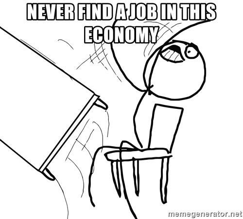 Desk Flip Rage Guy - Never find a joB in this economy