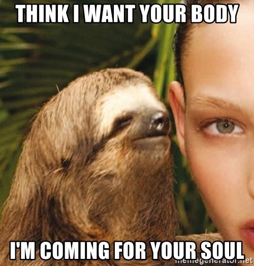 The Rape Sloth - Think i want your body I'm coming for your soul
