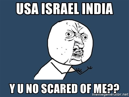 Y U No - USA israel india y u no scared of me??