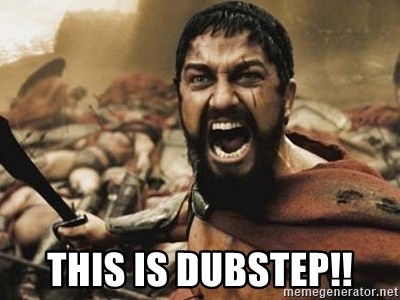300 -  This is dubstep!!