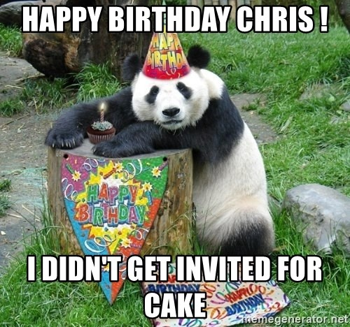 Happy Birthday Panda - HAppy Birthday chris ! I didn't get invited for cake