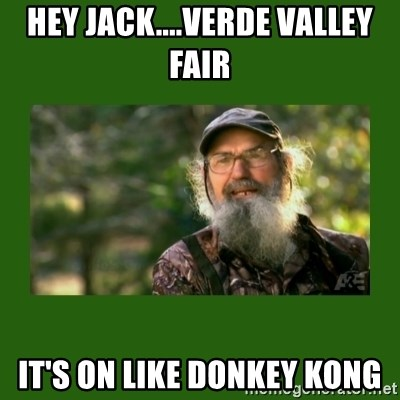 Si Robertson - hey jack....verde valley fair it's on like donkey kong