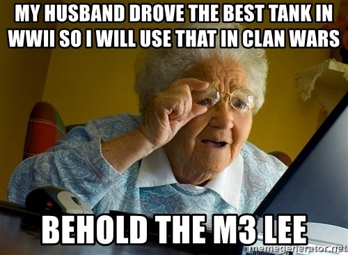 Internet Grandma Surprise - My husband drove the best tank in wwii so i will use that in clan wars behold the m3 lee
