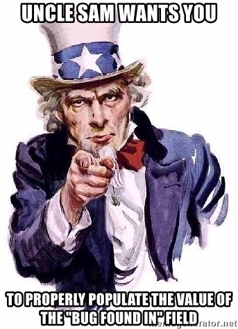 """Uncle Sam Says - uncle sam wants you to properly populate the value of the """"bug FOund in"""" field"""