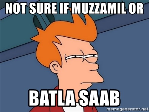 Futurama Fry - Not sure if Muzzamil or  BatLa saab