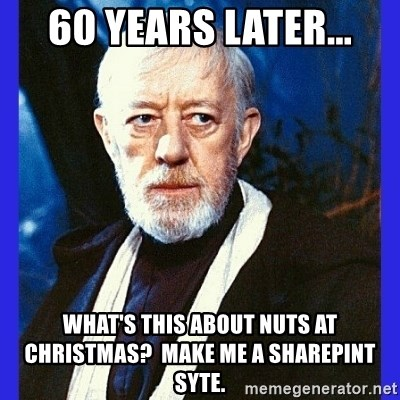 Obi Wan Kenobi  - 60 Years later... what's this about nuts at christmas?  Make me a Sharepint syte.