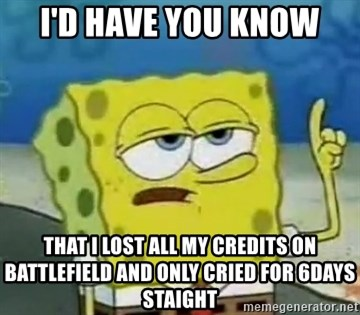 Tough Spongebob - I'D HAVE YOU KNOW THAT I LOST ALL MY CREDITS ON BATTLEFIELD AND ONLY CRIED FOR 6DAYS STAIGHT