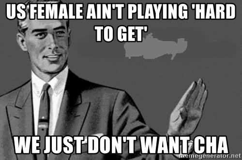 Correction Man  - US FEMALE AIN'T PLAYING 'HARD TO GET' WE JUST DON'T WANT CHA