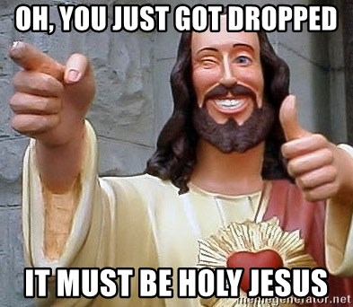 Cool Jesus - oh, you just got dropped It must be h0ly jesus